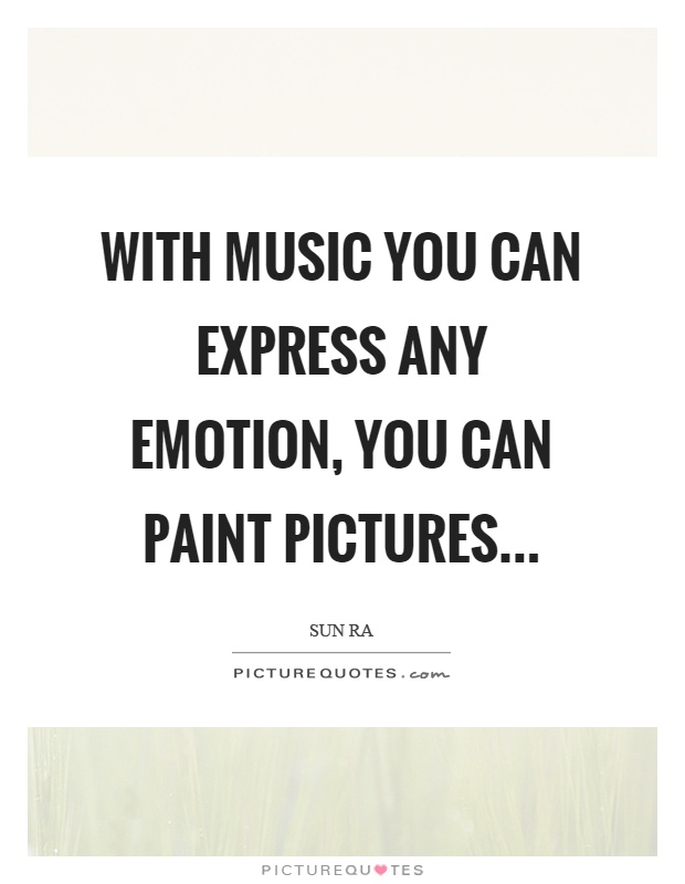 With music you can express any emotion, you can paint pictures Picture Quote #1
