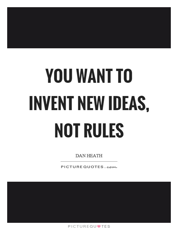 You want to invent new ideas, not rules Picture Quote #1