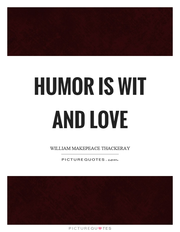 Humor is wit and love Picture Quote #1