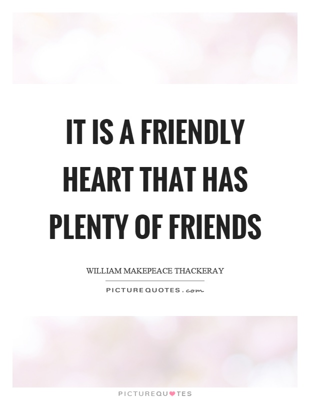 It is a friendly heart that has plenty of friends Picture Quote #1