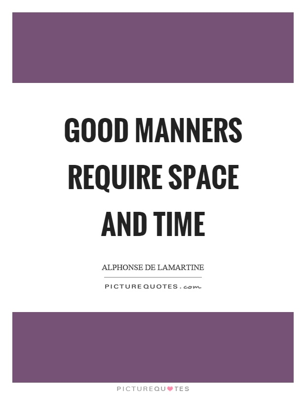 Good manners require space and time Picture Quote #1