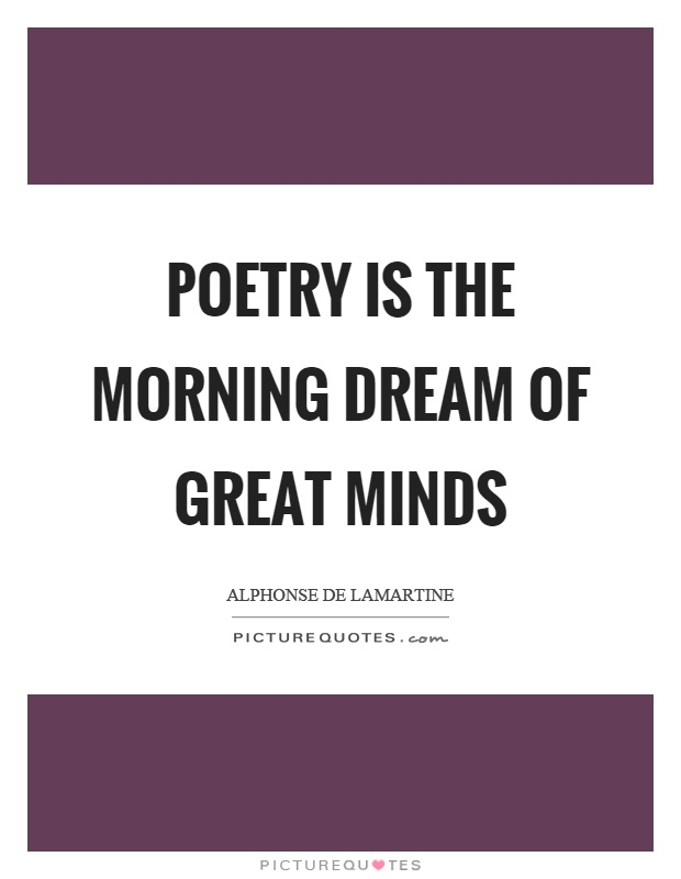 Poetry is the morning dream of great minds Picture Quote #1
