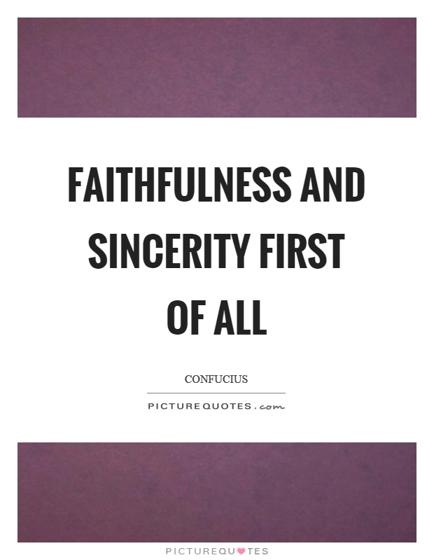 Faithfulness and sincerity first of all Picture Quote #1