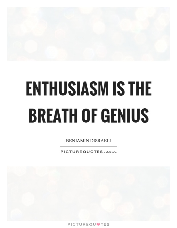 Enthusiasm is the breath of genius Picture Quote #1
