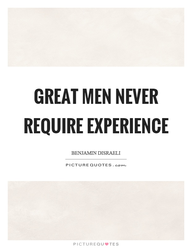 Great men never require experience Picture Quote #1