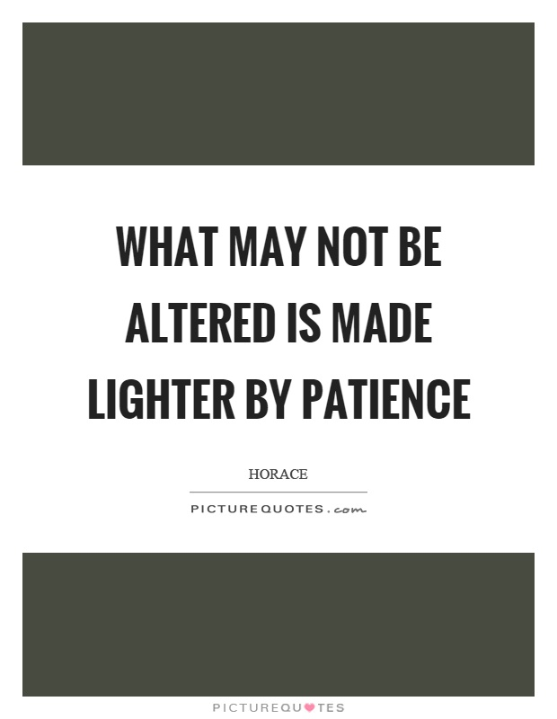 What may not be altered is made lighter by patience Picture Quote #1