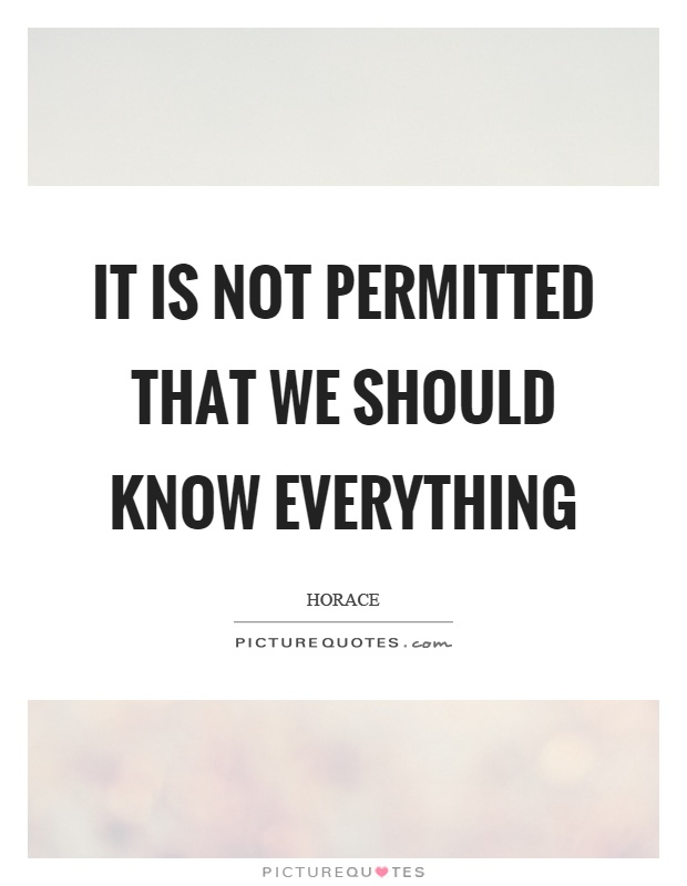 It is not permitted that we should know everything Picture Quote #1