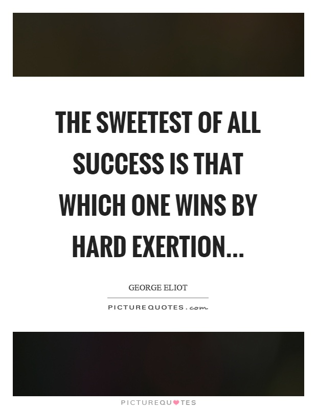 The sweetest of all success is that which one wins by hard exertion Picture Quote #1