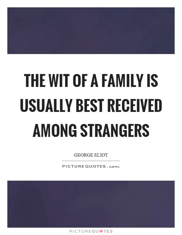 The wit of a family is usually best received among strangers Picture Quote #1