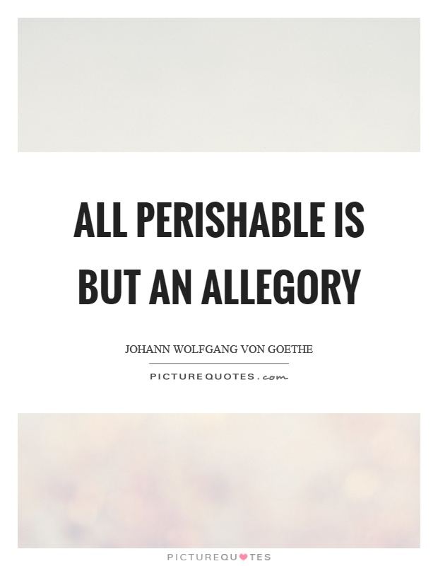 All perishable is but an allegory Picture Quote #1