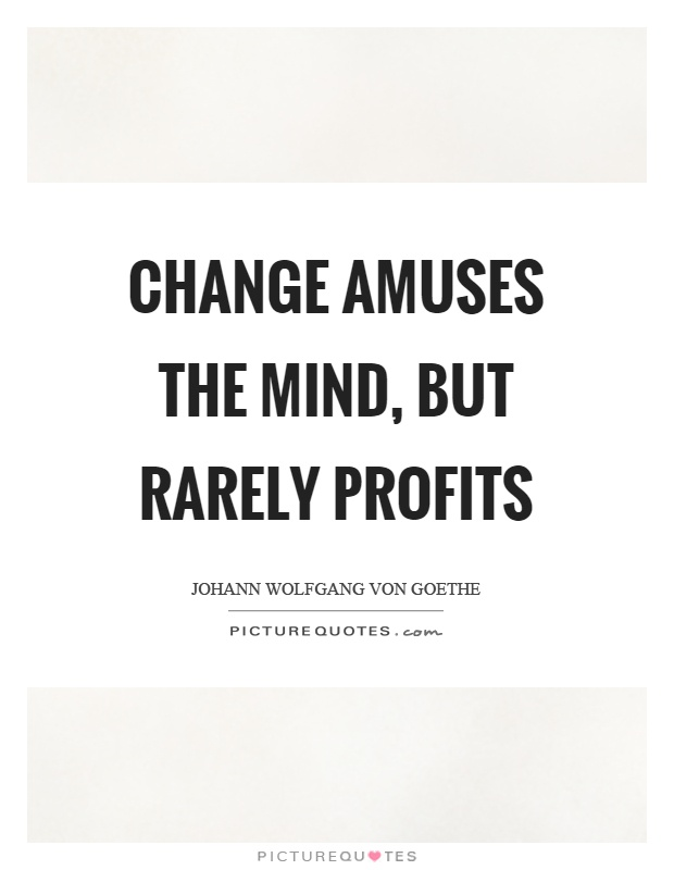 Change amuses the mind, but rarely profits Picture Quote #1