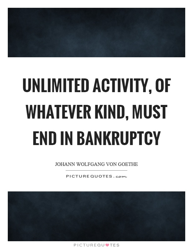Unlimited activity, of whatever kind, must end in bankruptcy Picture Quote #1
