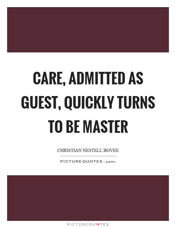 Care, admitted as guest, quickly turns to be master Picture Quote #1