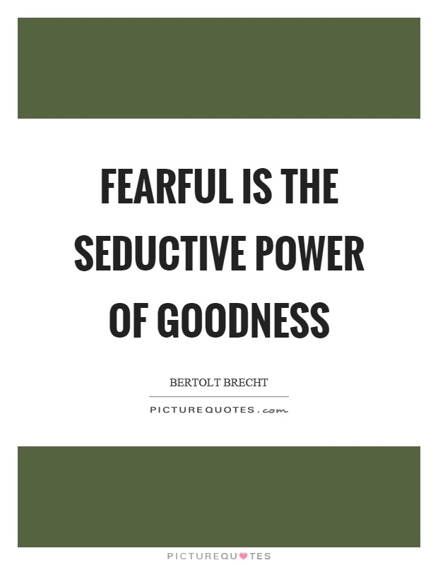 Fearful is the seductive power of goodness Picture Quote #1