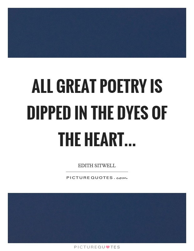 All great poetry is dipped in the dyes of the heart Picture Quote #1