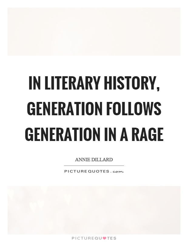 In literary history, generation follows generation in a rage Picture Quote #1