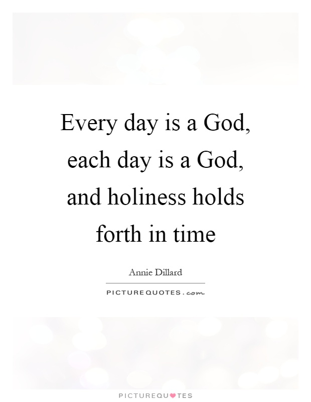 Every day is a God, each day is a God, and holiness holds forth in time Picture Quote #1