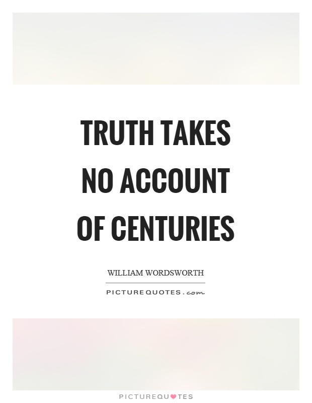 Truth takes no account of centuries Picture Quote #1