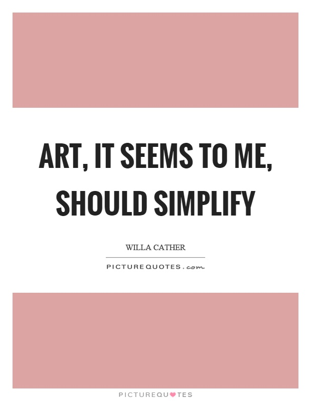 Art, it seems to me, should simplify Picture Quote #1