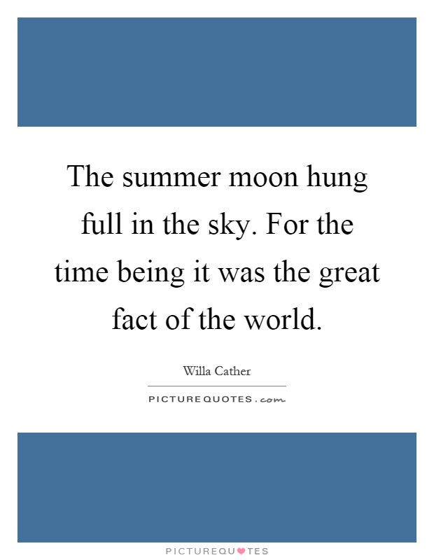 The summer moon hung full in the sky. For the time being it was the great fact of the world Picture Quote #1