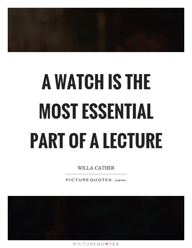 A watch is the most essential part of a lecture Picture Quote #1
