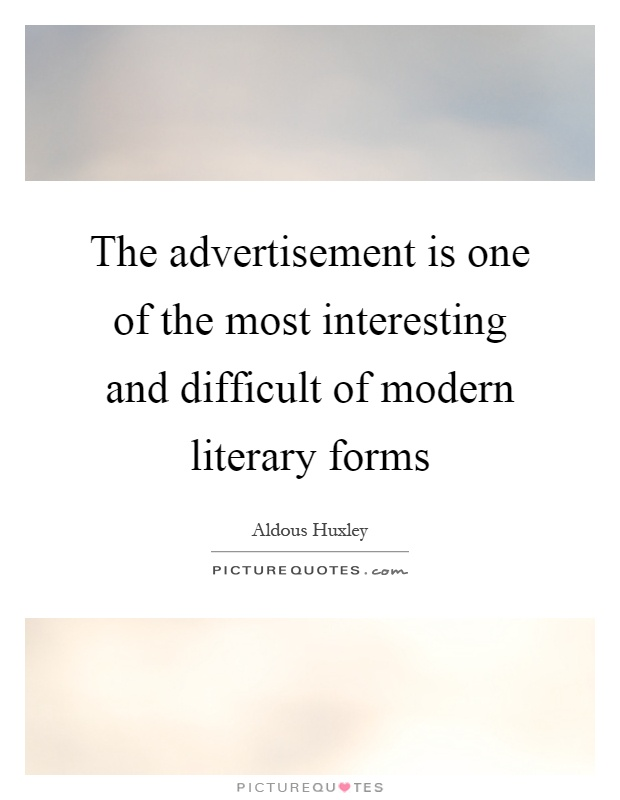 The advertisement is one of the most interesting and difficult of modern literary forms Picture Quote #1