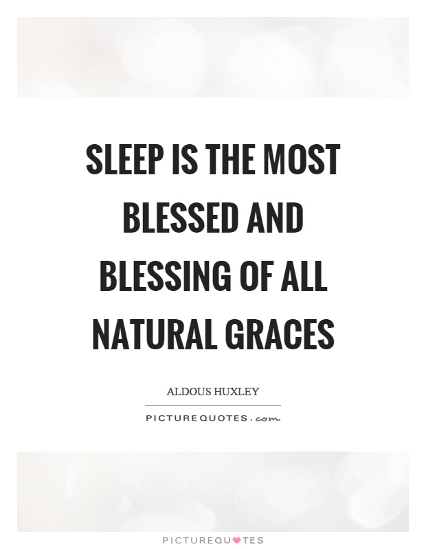 Sleep is the most blessed and blessing of all natural graces Picture Quote #1