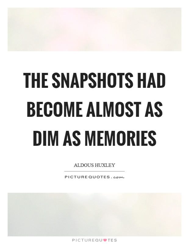 The snapshots had become almost as dim as memories Picture Quote #1