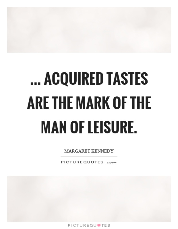 ... acquired tastes are the mark of the man of leisure Picture Quote #1