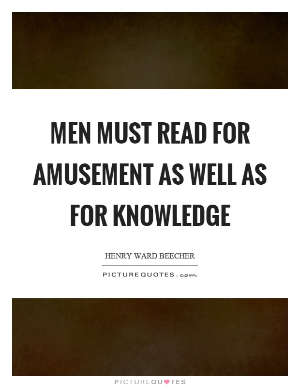 Men must read for amusement as well as for knowledge Picture Quote #1