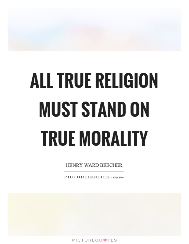 All true religion must stand on true morality Picture Quote #1