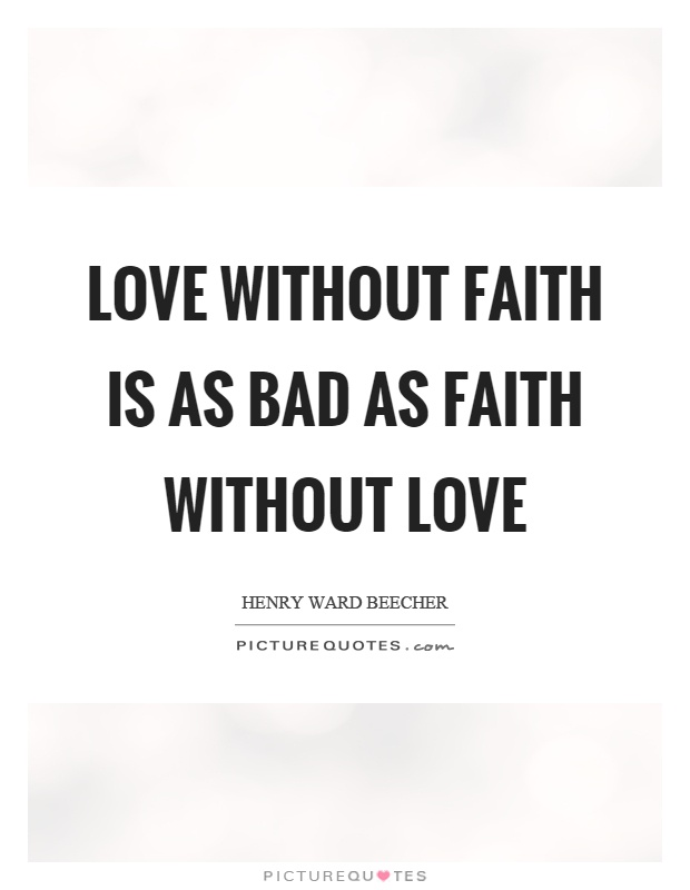 Love without faith is as bad as faith without love Picture Quote #1