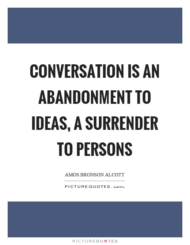 Conversation is an abandonment to ideas, a surrender to persons Picture Quote #1