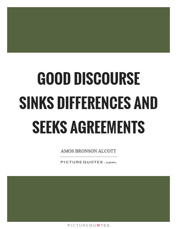 Good discourse sinks differences and seeks agreements Picture Quote #1