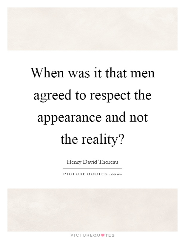 When was it that men agreed to respect the appearance and not the reality? Picture Quote #1