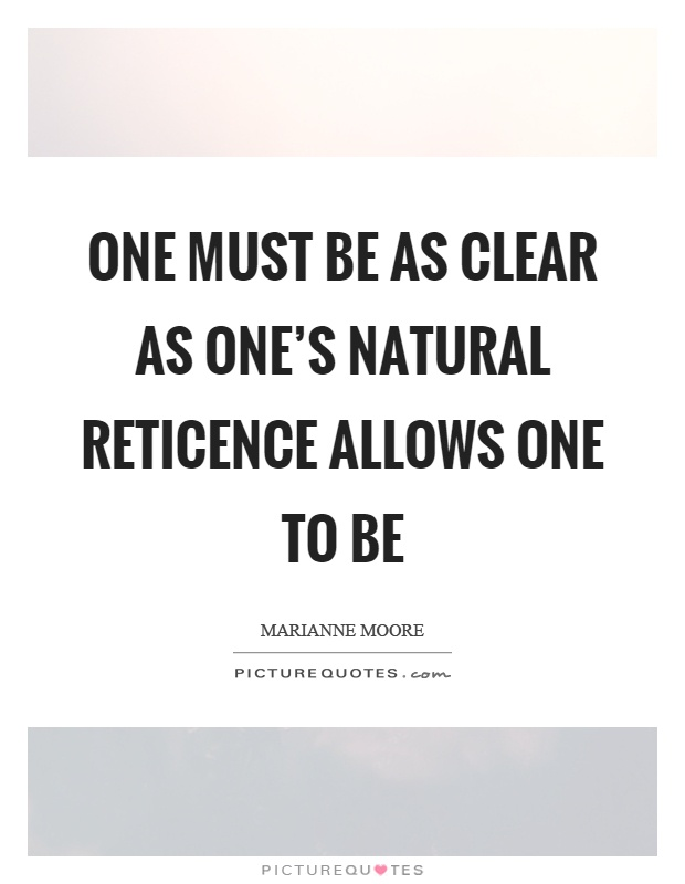 One must be as clear as one's natural reticence allows one ...