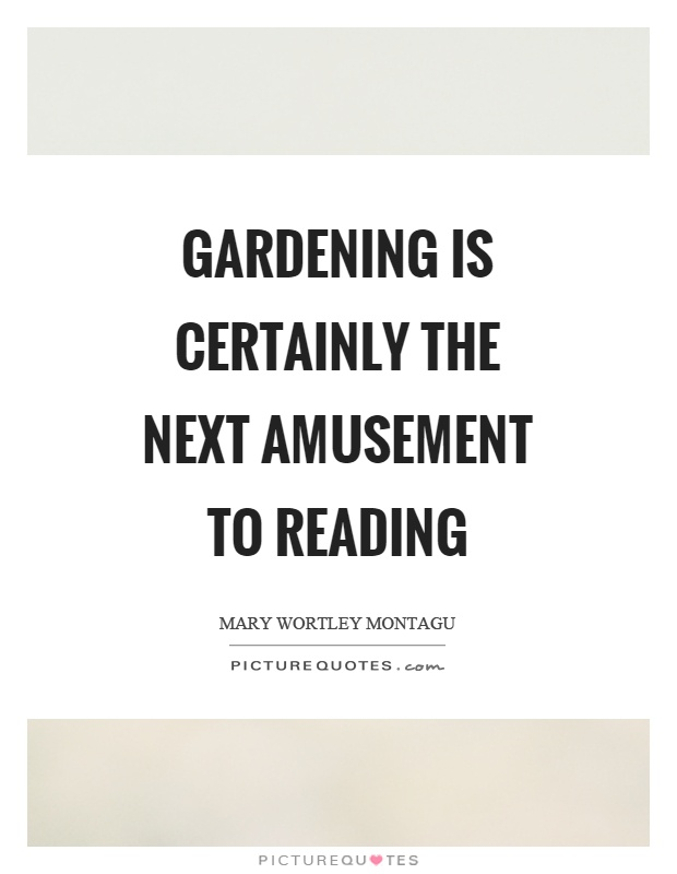 Gardening is certainly the next amusement to reading Picture Quote #1