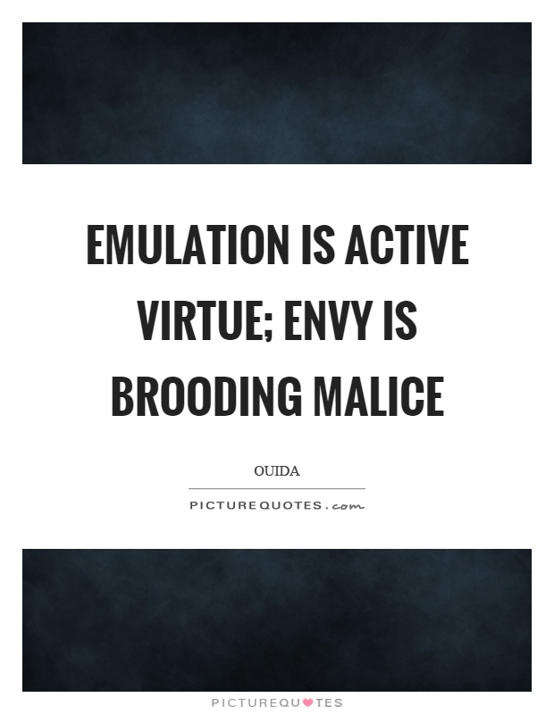Emulation is active virtue; envy is brooding malice Picture Quote #1