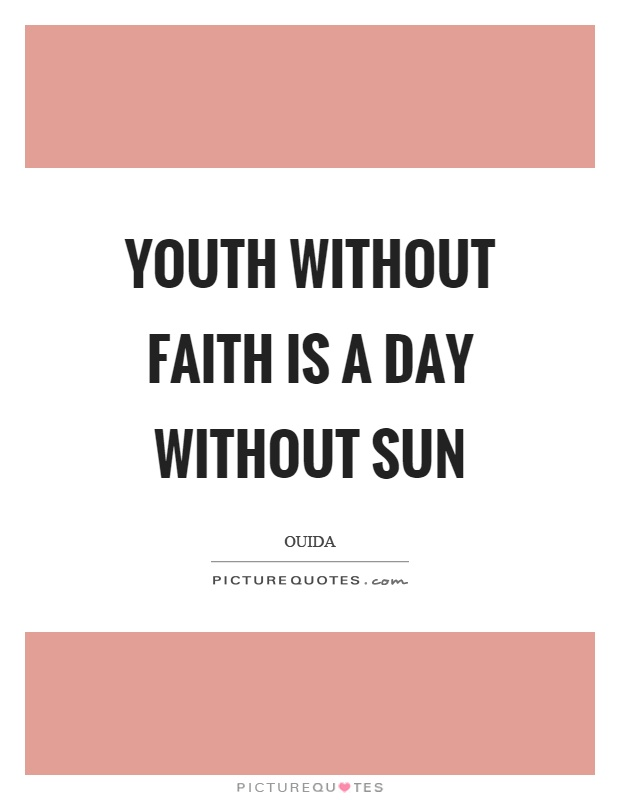 Youth without faith is a day without sun Picture Quote #1