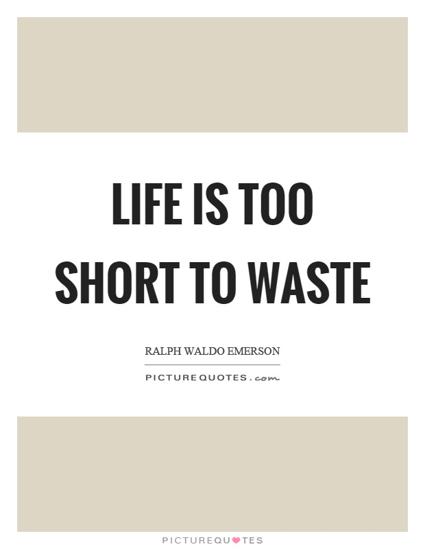 Life is too short to waste Picture Quote #1