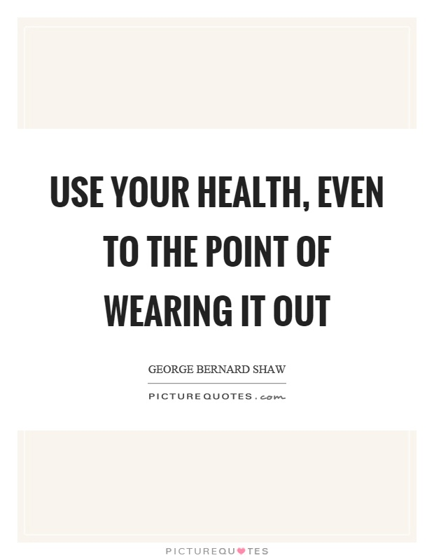 Use your health, even to the point of wearing it out Picture Quote #1