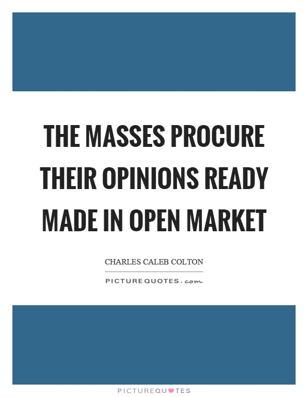 The masses procure their opinions ready made in open market Picture Quote #1