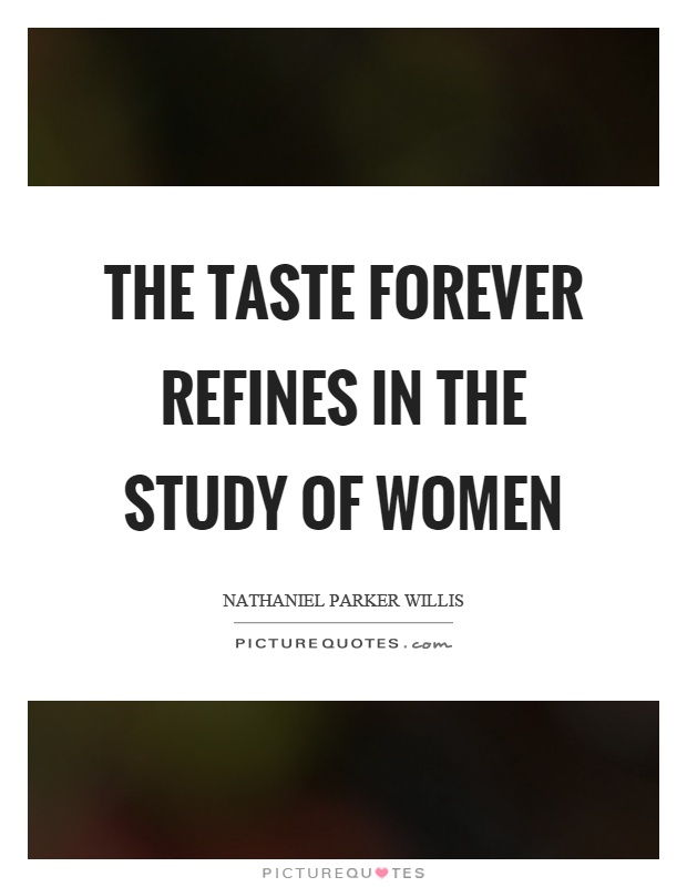 The taste forever refines in the study of women Picture Quote #1