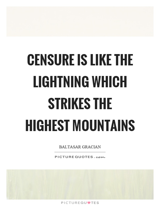 Censure is like the lightning which strikes the highest mountains Picture Quote #1