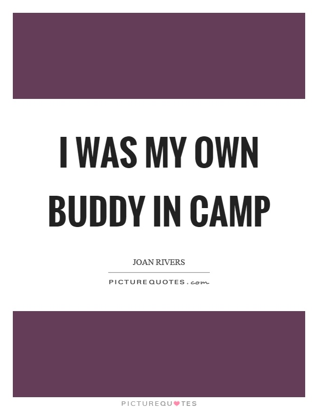 I was my own buddy in camp Picture Quote #1