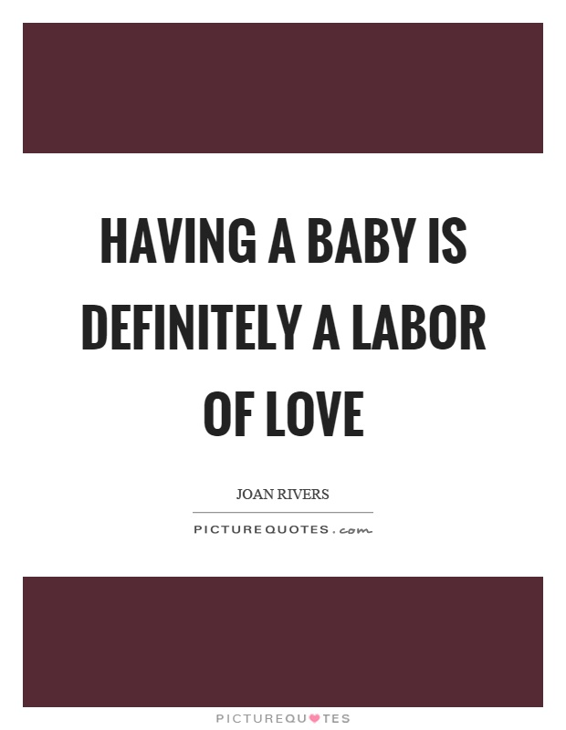 Having a baby is definitely a labor of love Picture Quote #1