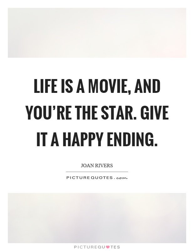 Life is a movie, and you're the star. Give it a happy ending Picture Quote #1