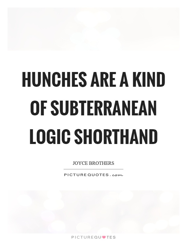 Hunches are a kind of subterranean logic shorthand Picture Quote #1
