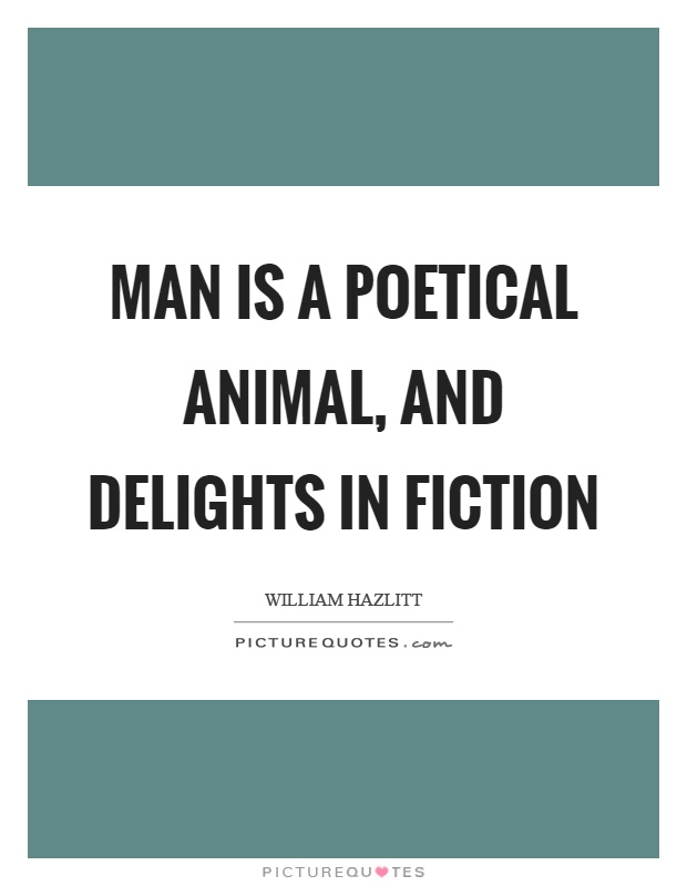 Man is a poetical animal, and delights in fiction Picture Quote #1