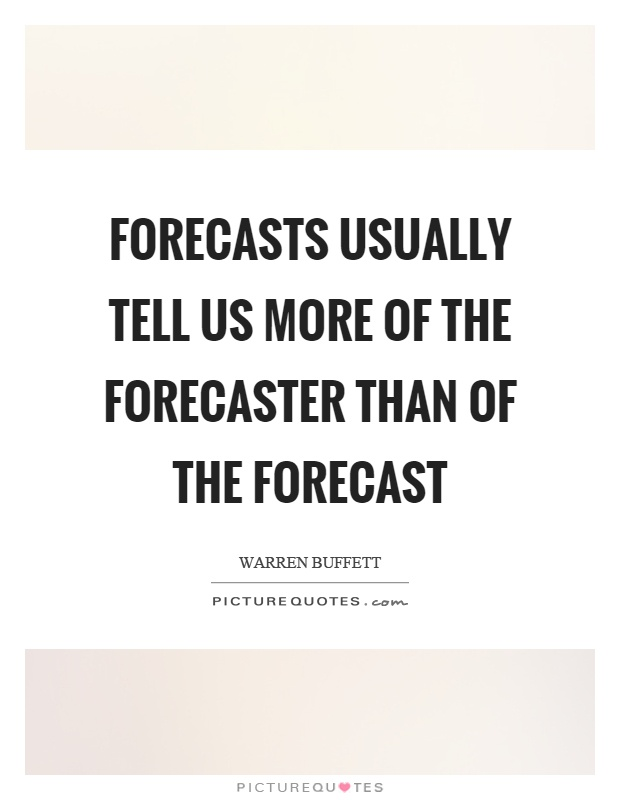 Forecasts usually tell us more of the forecaster than of the forecast Picture Quote #1